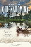 img - for Down on the Chickahominy:: The Life and Times of a Vanishing Virginia River book / textbook / text book
