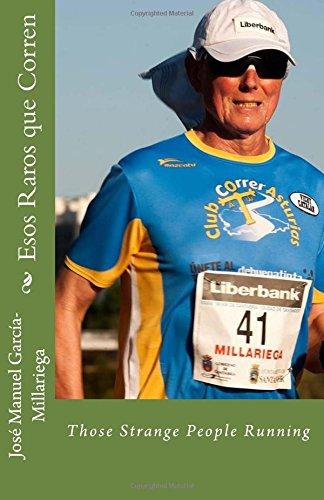 Descargar Libro Esos Raros Que Corren: Those Strange People Running José Manuel García-millariega
