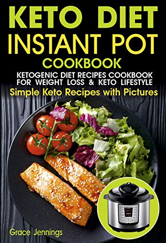 Keto Diet Instant Pot Cookbook: Ketogenic Diet Recipes Cookbook for Weight Loss and Lifestyle (everyday ketogenic cookbook, ketogenic recipes cookbook, ... diet instant pot cookbook) (Keto Recipes 1) by Grace Jennings