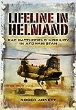 Lifeline in Helmland: RAF Front-Line Air Supply in Afghanistan, Roger Annett, 1848842740