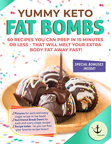 Yummy Keto Fat Bombs: 60 Recipes You Can Prep in 15 Minutes or Less - That Will Melt Your Extra Body Fat Away Fast! by From Body2Life