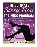 The Ultimate Sissy Boy Training Program: Male to Female Transformation Instructi (Sissy Boy Feminization Training)