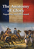 The Anatomy of Glory: Napoleon and His Guard