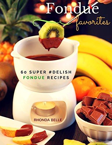 Fondue Favorites Cookbook: 60 Super #Delish Fondue Recipes (60 Super Recipes Book 4) by Rhonda Belle