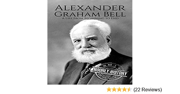 Amazon.com: Alexander Graham Bell: A Life from Beginning to End (Audible Audio Edition): Hourly History, Nathan Bierma: Books