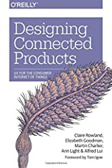 Designing Connected Products: UX for the Consumer Internet of Things Paperback