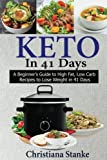 Keto In 41 Days: A beginner's guide to High Fat, Low Carb recipes to Lose Weight in 41 days