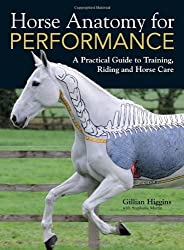 Horse Anatomy for Performance: A Practical Guide to Training, Riding and Horse Care by Higgins, Gillian (2012) Hardcover