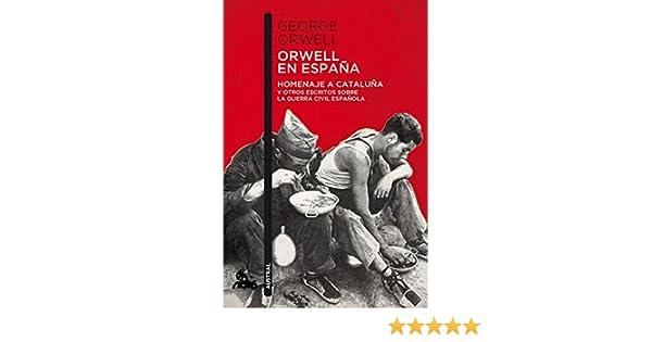 Orwell en España: Homenaje a Cataluña y otros escritos sobre la ...
