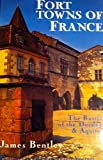 Front cover for the book Fort Towns of France: The Bastides of the Dordogne and Aquitaine by James Bentley