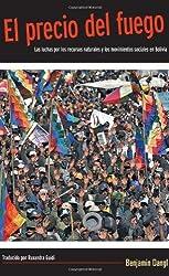El precio del fuego: Resource Wars and Social Movements in Bolivia (Spanish Edition) by Benjamin Dangl (2010-07-01)