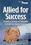 Allied for Success : Creating a Synergy of Specialists to Fulfill Our Clients' Dreams, Munchbach, Jim, 0979877504