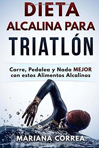 Descargar Libro Dieta Alcalina Para Triatlon: Corre, Pedalea Y Nada Mejor Con Estos Alimentos Alcalinos Mariana Correa