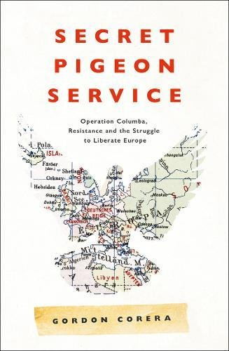 Read Online Secret Pigeon Service: Operation Columba, Resistance and the Struggle to Liberate Europe pdf