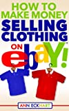 How To Make Money Selling Clothing On Ebay (2019)