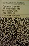 Optimal Control : An Introduction to the Theory with Applications, Hocking, Leslie M., 0198596758