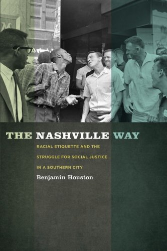 Nashville Way: Racial Etiquette and the Struggle for Social Justice in a Southern City (Politics and Culture in the Twen