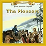 The Pioneers: Bring the Classics to Life | James Fenimore Cooper