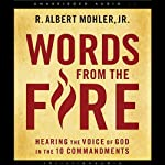 Words from the Fire: Hearing the Voice of God in the 10 Commandments | R. Albert Mohler