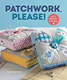 Patchwork Please!: Colorful Zakka Projects to Stitch and Give by Ayumi Takahashi (30-Apr-2013) Paperback