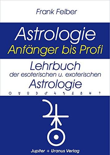 Lehrbuch der esoterischen und exoterischen Astrologie (Astrologie Anfänger - Profi)