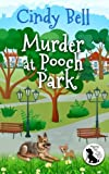 Murder at Pooch Park (Wagging Tail Cozy Mystery Series) (Volume 1) by  Cindy Bell in stock, buy online here