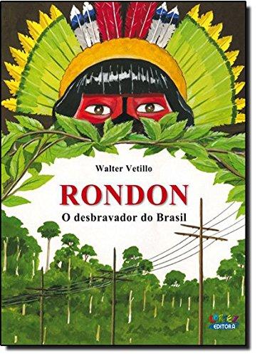 Rondon. O Desbravador do Brasil