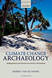 Climate Change Archaeology : Building Resilience from Research in the World's Coastal Wetlands, Van de Noort, Robert, 0199699550
