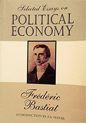 selected essays on political economy frederic bastiat george b selected essays on political economy 1st edition