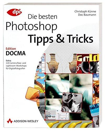 Die besten Photoshop Tipps & Tricks - Edition DOCMA (DPI Grafik) Taschenbuch – 1. Februar 2008 Doc Baumann Christoph Künne Addison-Wesley Verlag 3827326575