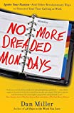 img - for No More Dreaded Mondays: Ignite Your Passion - and Other Revolutionary Ways to Discover Your True Calling at Work book / textbook / text book