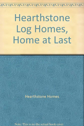 Hearthstone Log Homes, Home at Last