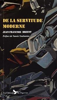 De la Servitude Moderne par Jean-François Brient