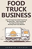 img - for Food Truck Business: How To Create Successful Food Truck Business Plan - Learn Everything You Need To Know About Running Food Truck Business! [Booklet] (Food Truck, Passive Income, Truck Startup) book / textbook / text book