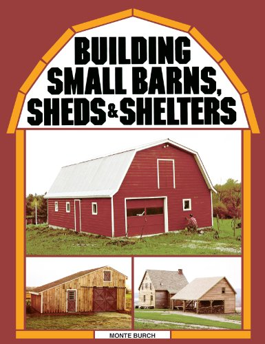 Building Small Barns, Sheds & Shelters by [Burch, Monte]