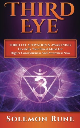 THIRD EYE: Third Eye Activation & Awakening! Decalcify Your Pineal Gland For Higher Consciousness And Awareness Now