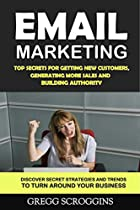 Email Marketing: Top Secrets for Getting New Customers, Generating More Sales and Building Authority