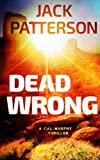 Dead Wrong (A Cal Murphy Thriller) (Volume 7)