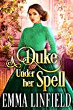 A Duke Under Her Spell: A Historical Regency Romance Novel