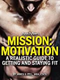 Mission: Motivation: A Realistic Guide to Getting and Staying Fit