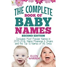 Baby Names: The Complete Book of the Best Baby Names: Thousands of Names – Most Popular Names of 2014/2015 – Obscure Names – Name Meanings & Origins - Top 10 Names of All Times.