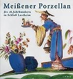 Meißener Porzellan des 18. Jahrhunderts: Die Stiftung Ernst Schneider in Schloß Lustheim