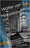 Microstation 101: THE BASICS OF MICROSTATION V8I (SELECT SERIES 1)