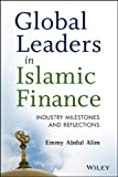 Global Leaders in Islamic Finance : Industry Milestones and Reflections, Alim, Emmy Abdul, 1118465245