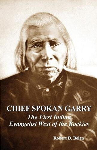 Chief Spokan Garry: The First American Indian Evangelist West of the Rockies