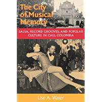 The City of Musical Memory: Salsa, Record Grooves and Popular Culture in Cali, Colombia (Music/Culture) book cover