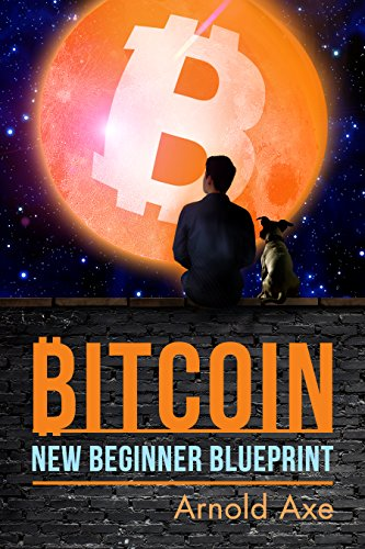 Bitcoin new beginner blueprint introduction to digital gold ebook bitcoin new beginner blueprint introduction to digital gold by axe arnold malvernweather Gallery