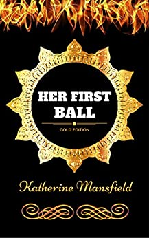 katherine mansfields her first ball essay Essay katherine mansfield's her first ball -- english literature essay in this essay i will prove that the pear tree is both a symbol for for bertha and her life and.