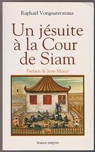 Un jésuite à la cour de Siam par Raphaël Vongsuravatana