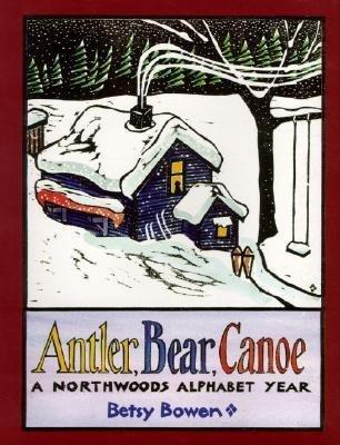 Canoe Bears Northwood (Antler Bear Canoe( A Northwoods Alphabet Year)[ANTLER BEAR CANOE][Paperback])